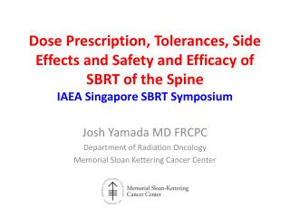 Josh Yamada MD FRCPC Department of Radiation Oncology Memorial Sloan Kettering Cancer Center