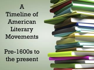 A Timeline of American Literary  Movements Pre-1600s to the present