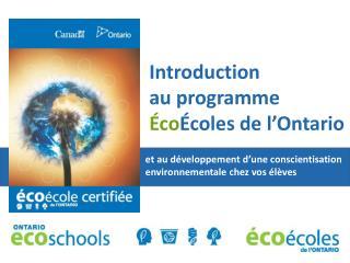 I ntroduction  au programme  Éco Écoles de l'Ontario