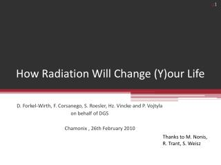 How Radiation Will Change (Y)our Life