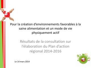 Résultats de la consultation sur l'élaboration du Plan d'action régional 2014-2016