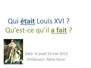 Qui  était  Louis XVI?  Qu'est-ce  qu'il  a fait ?