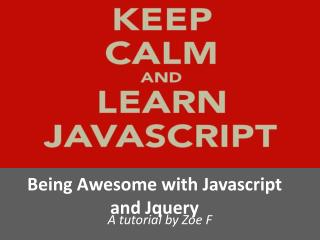 Being Awesome with  Javascript  and  Jquery