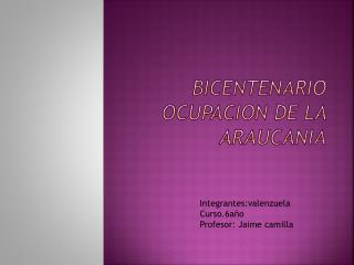BICENTENARIO  OCUPACION DE LA ARAUCANIA