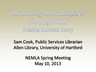 Improving OPAC Displays Through XSLT  A  Koha  Success Story