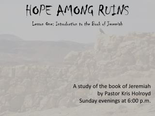 HOPE AMONG RUINS Lesson One: Introduction to the Book of  J eremiah