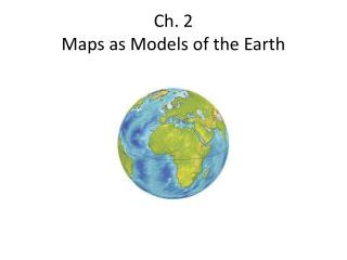 Ch. 2 Maps as Models of the Earth