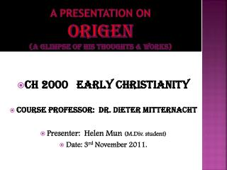 A PRESENTATION ON  ORIGEN (A glimpse of his thoughts & WORKS)