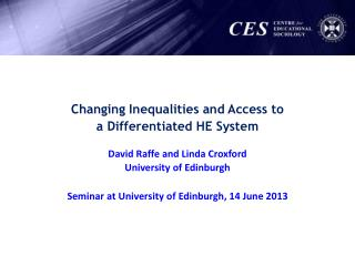 Changing Inequalities and Access to  a  Differentiated HE System David  Raffe  and Linda  Croxford