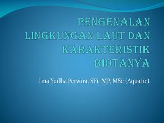 Pengenalan Lingkungan Laut dan Karakteristik Biotanya