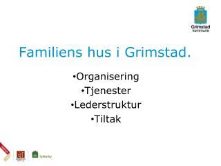 Familiens hus i Grimstad.