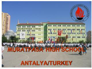 MURATPA S A  HIGH SCHOOL ANTALYA/TURKEY