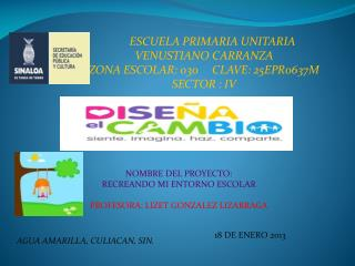 ESCUELA PRIMARIA UNITARIA   VENUSTIANO CARRANZA  ZONA ESCOLAR: 030     CLAVE: 25EPR0637M