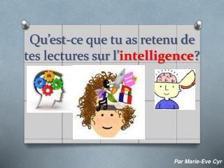 Qu'est-ce que tu as retenu de tes lectures sur l' intelligence ?