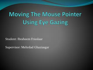 Moving The Mouse Pointer  Using Eye Gazing