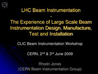 CLIC Beam Instrumentation  Workshop CERN,  2 nd  & 3 rd  June 2009 Rhodri Jones