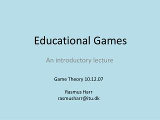 Educational Games An introductory lecture