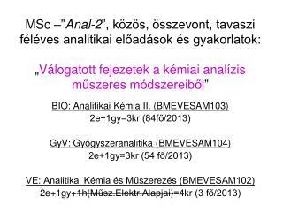 BIO: Analitikai Kémia II. (BMEVESAM103) 2e+1gy=3kr (84fő/2013)