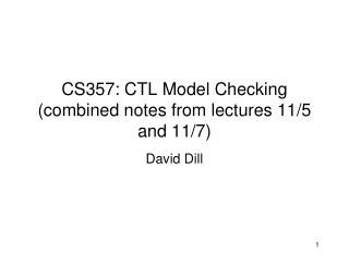 CS357: CTL Model Checking (combined notes from lectures 11/5 and 11/7)