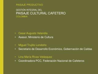 PAISAJE PRODUCTIVO GESTIÓN  INTEGRAL DEL  PAISAJE CULTURAL CAFETERO COLOMBIA