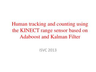 Human tracking and counting using the KINECT range sensor based on Adaboost and Kalman Filter
