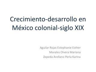 Crecimiento-desarrollo en México colonial-siglo XIX