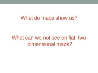 What do maps show us?