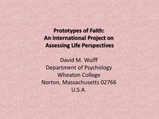 Prototypes of Faith:   An  International Project  on Assessing Life  Perspectives David M. Wulff
