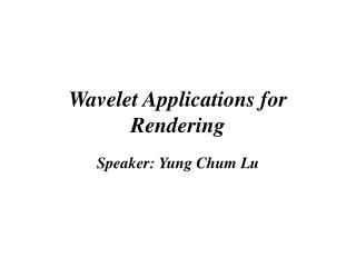 Wavelet Applications for Rendering