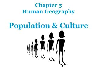 Chapter 5 Human Geography Population & Culture