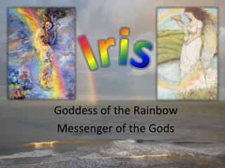Goddess of the Rainbow Messenger of the Gods