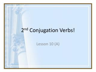 2 nd  Conjugation Verbs!