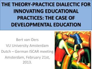 Bert van Oers VU University Amsterdam Dutch –  German  ISCAR meeting