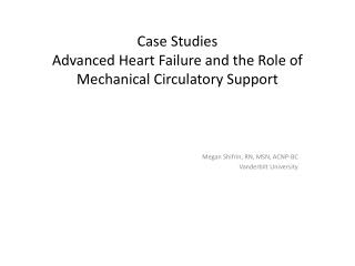 Case  Studies Advanced Heart Failure and the Role of  Mechanical Circulatory Support