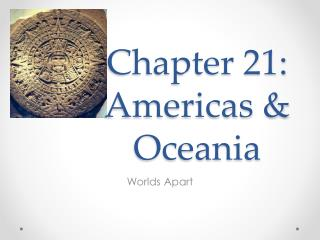 Chapter 21:  Americas & Oceania