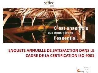 ENQUETE ANNUELLE DE SATISFACTION DANS LE CADRE DE LA CERTIFICATION ISO 9001