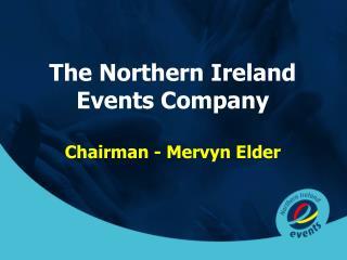 The Northern Ireland Events Company  Chairman - Mervyn Elder