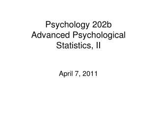 Psychology 202b Advanced Psychological Statistics, II