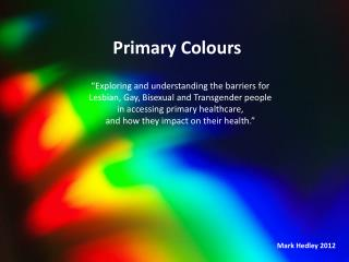 "Primary Colours  ""Exploring and understanding the barriers for"