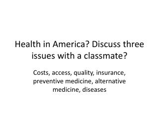 Health in America?  Discuss three issues with a classmate?