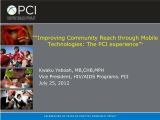 """""Improving Community Reach through Mobile Technologies: The PCI experience"" """