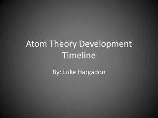 Atom Theory Development Timeline