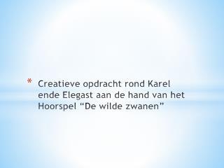 """Creatieve  opdracht rond Karel ende  Elegast  aan de hand van het Hoorspel """"De wilde zwanen """""""