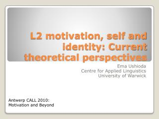 L2 motivation, self and identity: Current theoretical perspectives