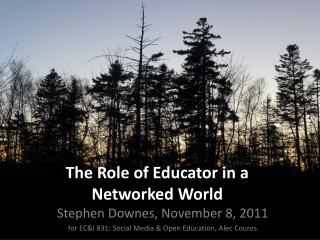 The Role of Educator in  a Networked World