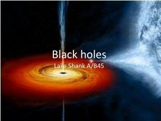 Black holes Lake Shank A/B45
