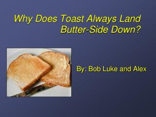 Why Does Toast Always Land Butter-Side Down?