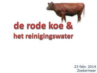 de rode koe & het reinigingswater