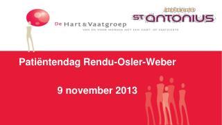 Patiëntendag Rendu - Osler -Weber 9  november 2013