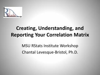 Creating, Understanding, and Reporting Your Correlation Matrix